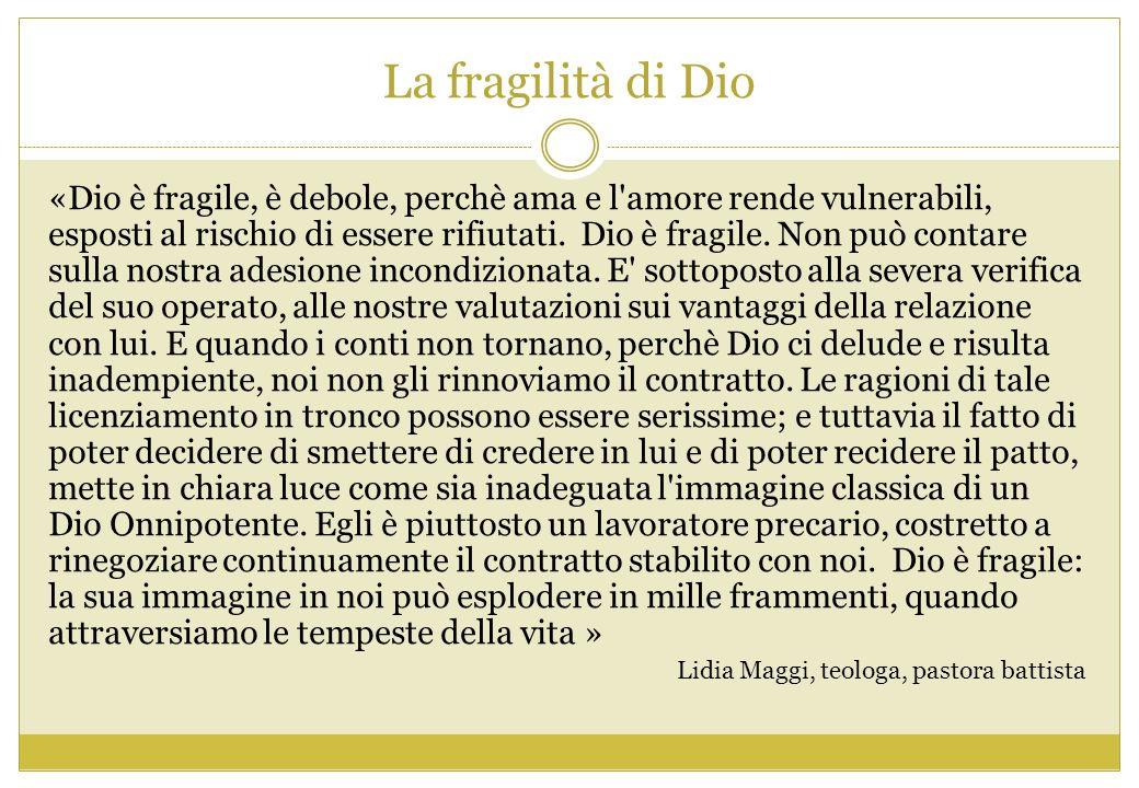La fragilità di Dio «Dio è fragile, è debole, perchè ama e l'amore rende vulnerabili, esposti al rischio di essere rifiutati. Dio è fragile. Non può c