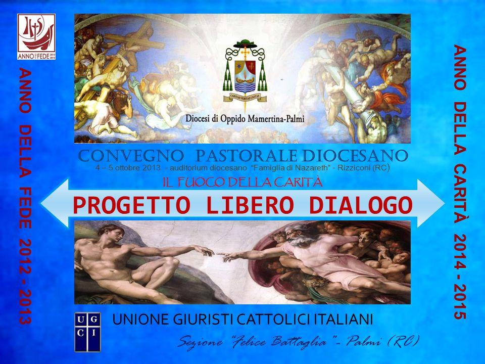UNIONE GIURISTI CATTOLICI ITALIANI 4 – 5 ottobre 2013 - auditorium diocesano Famiglia di Nazareth - Rizziconi (RC ) CONVEGNO PASTORALE DIOCESANO PROGE