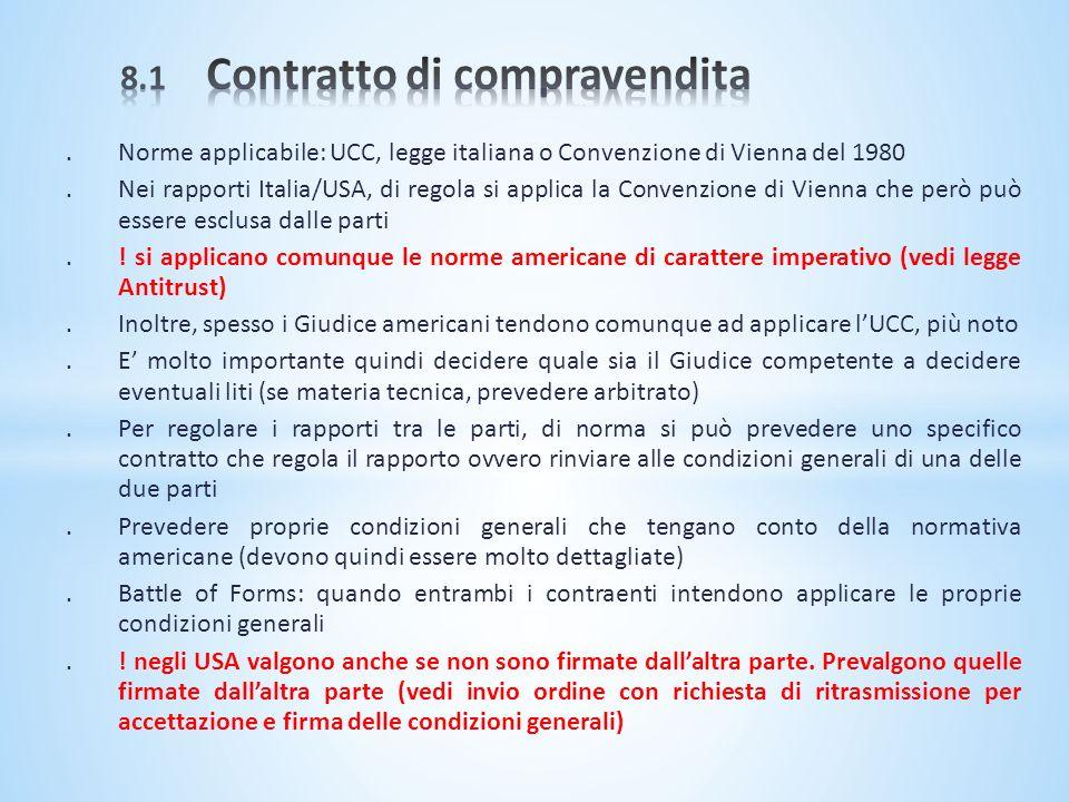 .Norme applicabile: UCC, legge italiana o Convenzione di Vienna del 1980.Nei rapporti Italia/USA, di regola si applica la Convenzione di Vienna che pe