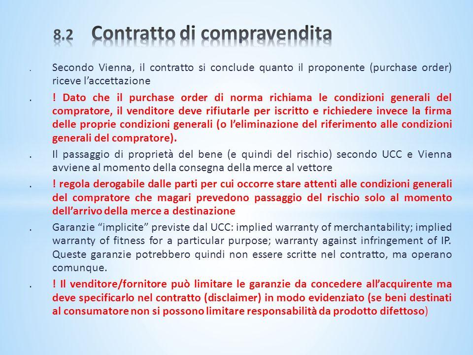 . Secondo Vienna, il contratto si conclude quanto il proponente (purchase order) riceve laccettazione.! Dato che il purchase order di norma richiama l