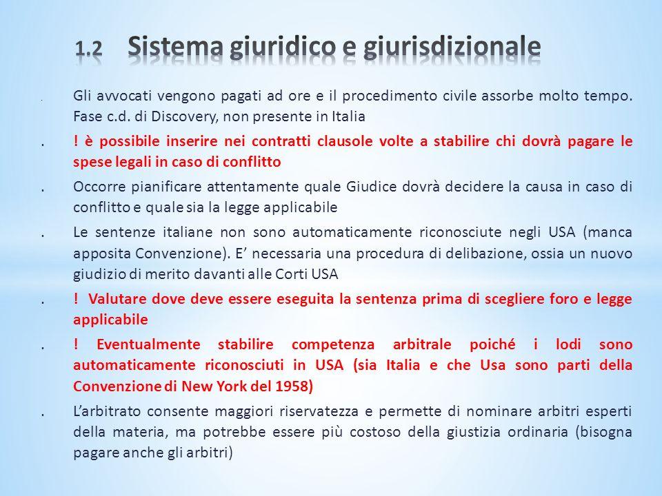 . Gli avvocati vengono pagati ad ore e il procedimento civile assorbe molto tempo. Fase c.d. di Discovery, non presente in Italia.! è possibile inseri