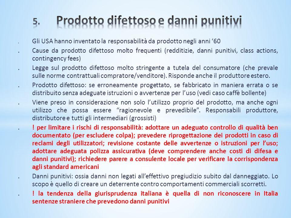 . Gli USA hanno inventato la responsabilità da prodotto negli anni 60.Cause da prodotto difettoso molto frequenti (redditizie, danni punitivi, class a