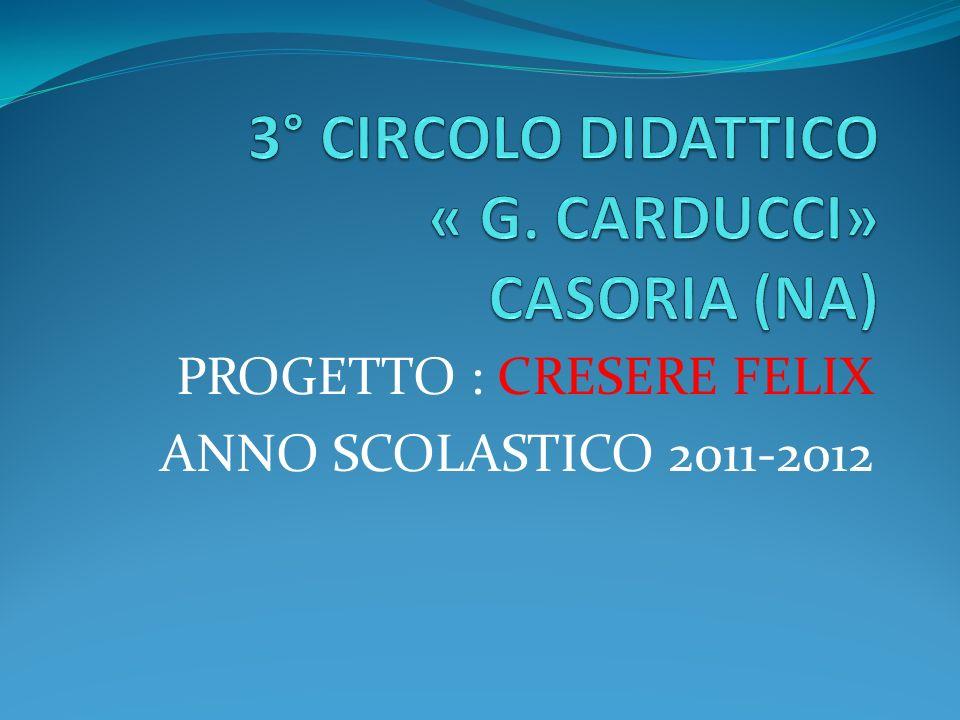 PROGETTO : CRESERE FELIX ANNO SCOLASTICO 2011-2012