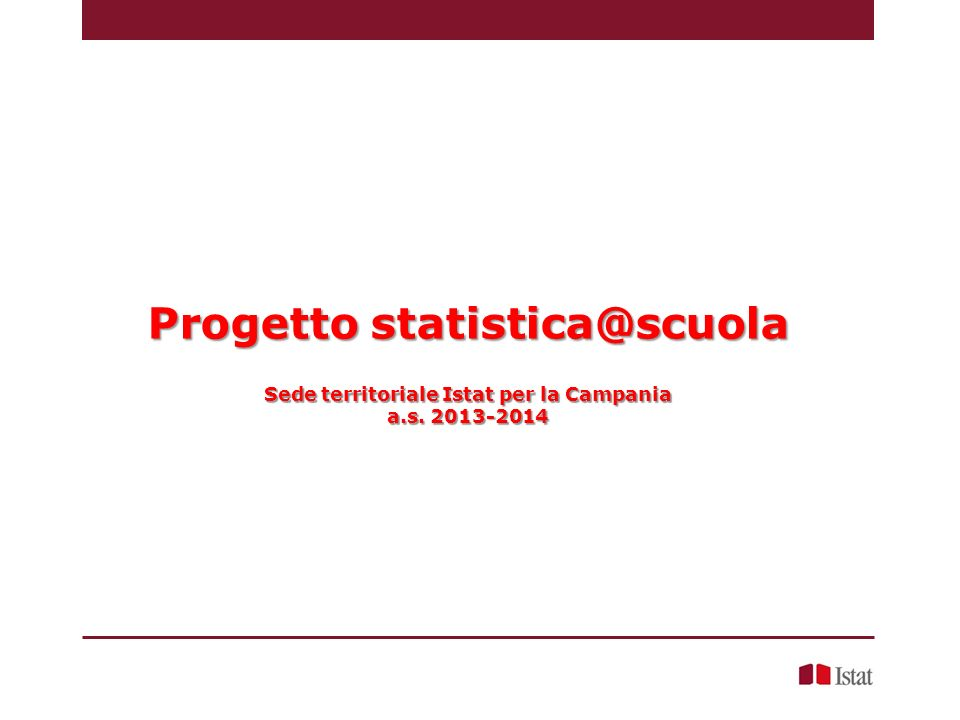 Progetto statistica@scuola Sede territoriale Istat per la Campania a.s. 2013-2014