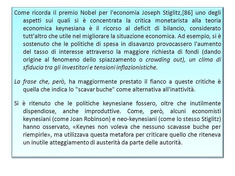 Come ricorda il premio Nobel per l'economia Joseph Stiglitz,[86] uno degli aspetti sui quali si è concentrata la critica monetarista alla teoria econo