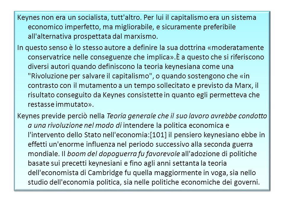 Keynes non era un socialista, tutt'altro. Per lui il capitalismo era un sistema economico imperfetto, ma migliorabile, e sicuramente preferibile all'a