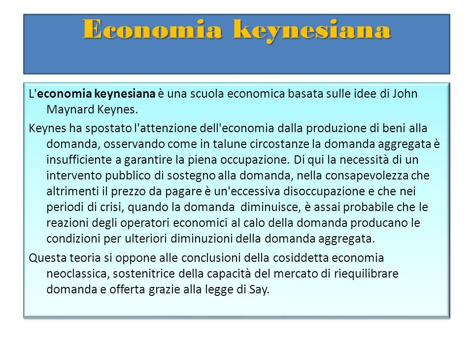 Economia keynesiana L'economia keynesiana è una scuola economica basata sulle idee di John Maynard Keynes. Keynes ha spostato l'attenzione dell'econom