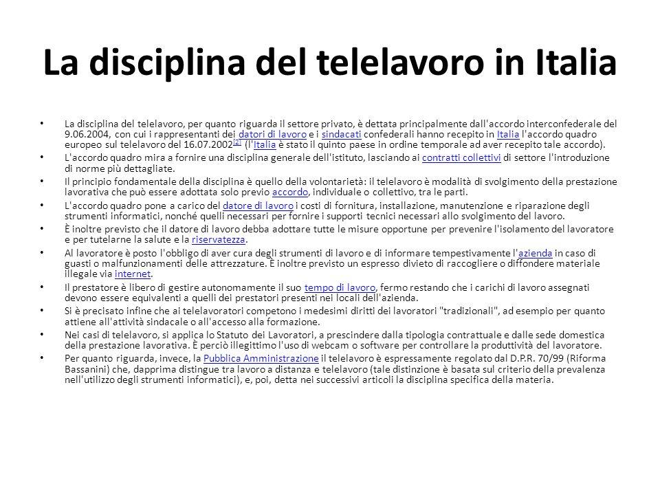 La disciplina del telelavoro in Italia La disciplina del telelavoro, per quanto riguarda il settore privato, è dettata principalmente dall'accordo int