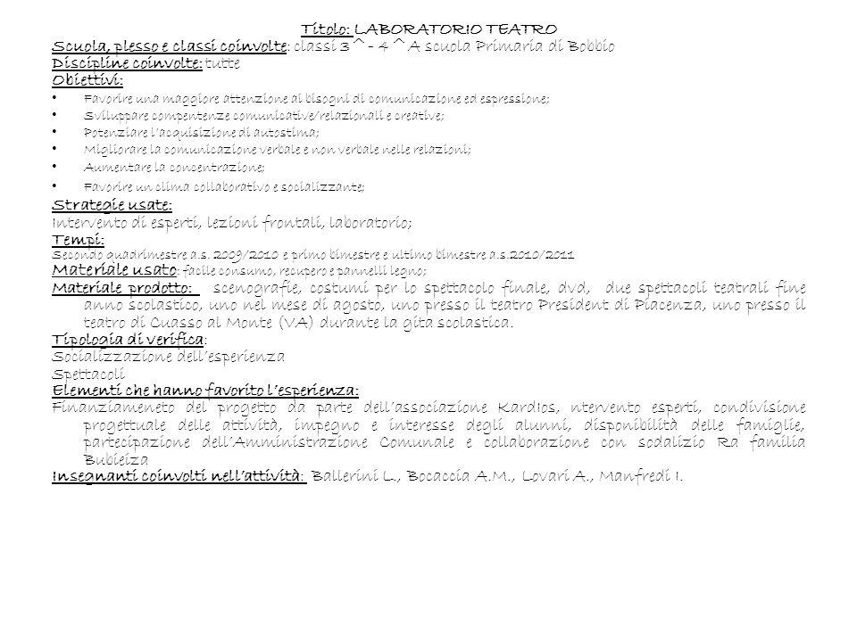 Titolo: LABORATORIO TEATRO Scuola, plesso e classi coinvolte: classi 3^- 4^A scuola Primaria di Bobbio Discipline coinvolte: tutte Obiettivi: Favorire