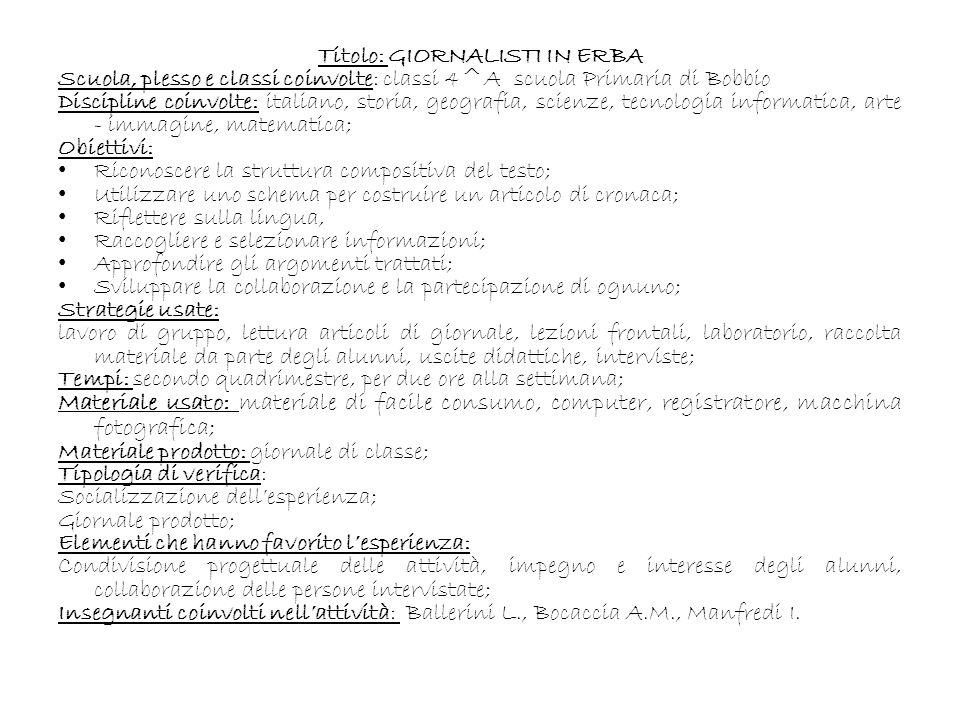 Titolo: GIORNALISTI IN ERBA Scuola, plesso e classi coinvolte: classi 4^A scuola Primaria di Bobbio Discipline coinvolte: italiano, storia, geografia,