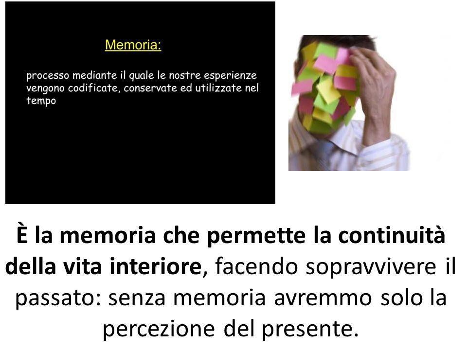 È la memoria che permette la continuità della vita interiore, facendo sopravvivere il passato: senza memoria avremmo solo la percezione del presente.