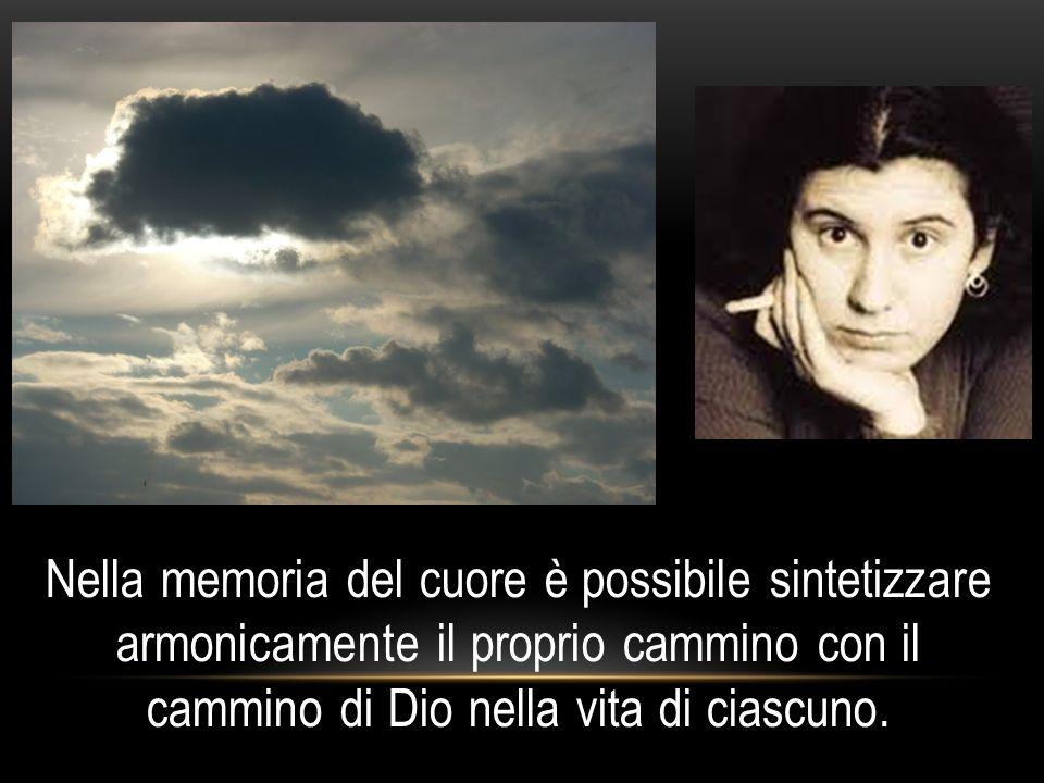 Nella memoria del cuore è possibile sintetizzare armonicamente il proprio cammino con il cammino di Dio nella vita di ciascuno.