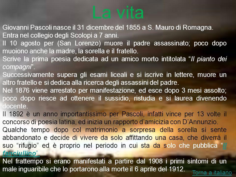 La vita Giovanni Pascoli nasce il 31 dicembre del 1855 a S. Mauro di Romagna. Entra nel collegio degli Scolopi a 7 anni. Il 10 agosto per (San Lorenzo
