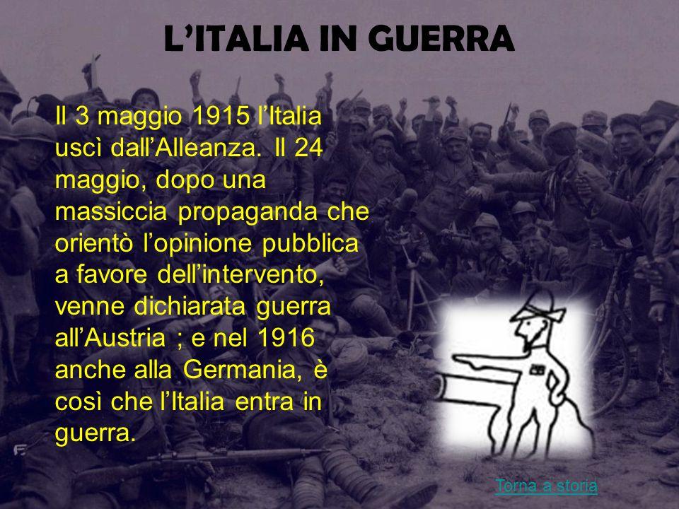 LITALIA IN GUERRA Il 3 maggio 1915 lItalia uscì dallAlleanza. Il 24 maggio, dopo una massiccia propaganda che orientò lopinione pubblica a favore dell