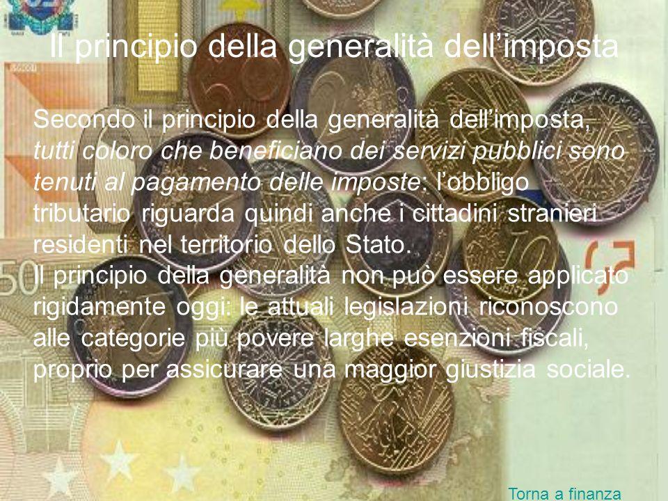 Il principio della generalità dellimposta Secondo il principio della generalità dellimposta, tutti coloro che beneficiano dei servizi pubblici sono te