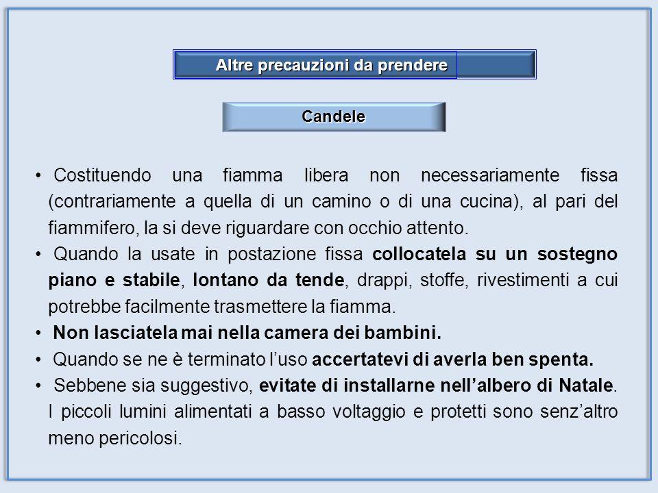 Altre precauzioni da prendere Altre precauzioni da prendere Candele Costituendo una fiamma libera non necessariamente fissa (contrariamente a quella d