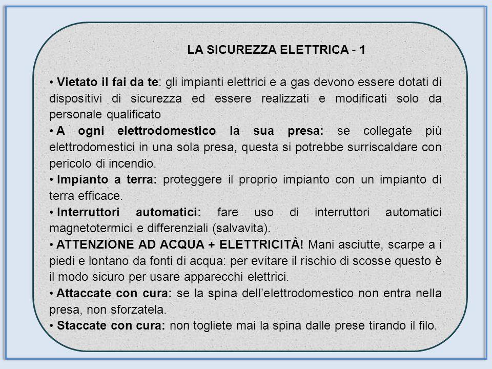 LA SICUREZZA ELETTRICA - 1 Vietato il fai da te: gli impianti elettrici e a gas devono essere dotati di dispositivi di sicurezza ed essere realizzati
