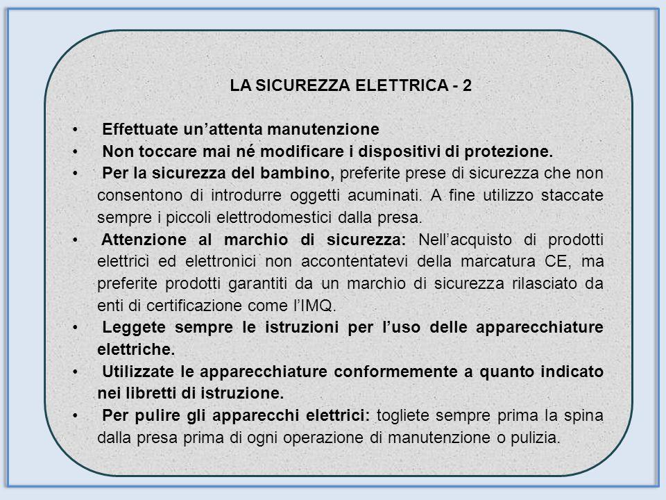LA SICUREZZA ELETTRICA - 2 Effettuate unattenta manutenzione Non toccare mai né modificare i dispositivi di protezione. Per la sicurezza del bambino,