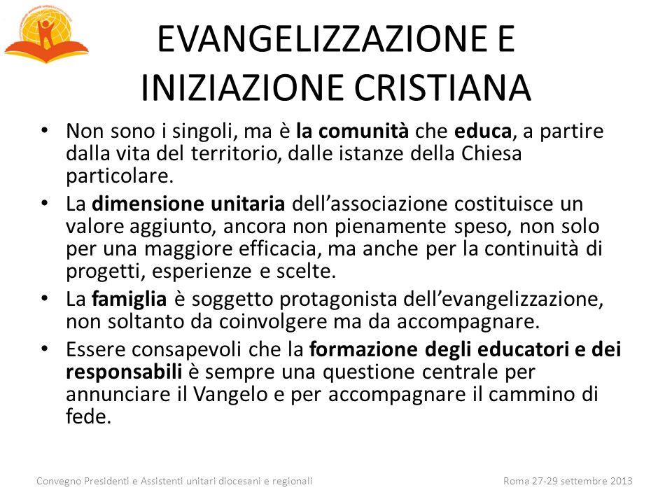 EVANGELIZZAZIONE E INIZIAZIONE CRISTIANA Non sono i singoli, ma è la comunità che educa, a partire dalla vita del territorio, dalle istanze della Chie