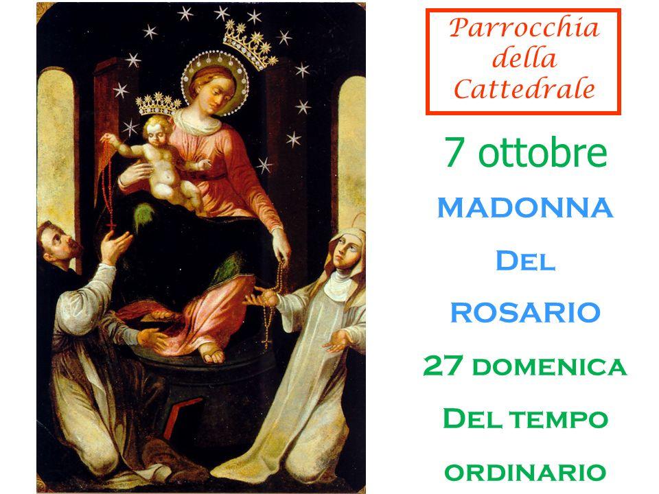 7 ottobre MADONNA Del ROSARIO 27 domenica Del tempo ordinario Parrocchia della Cattedrale