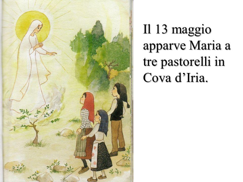 Il 13 maggio apparve Maria a tre pastorelli in Cova dIria.