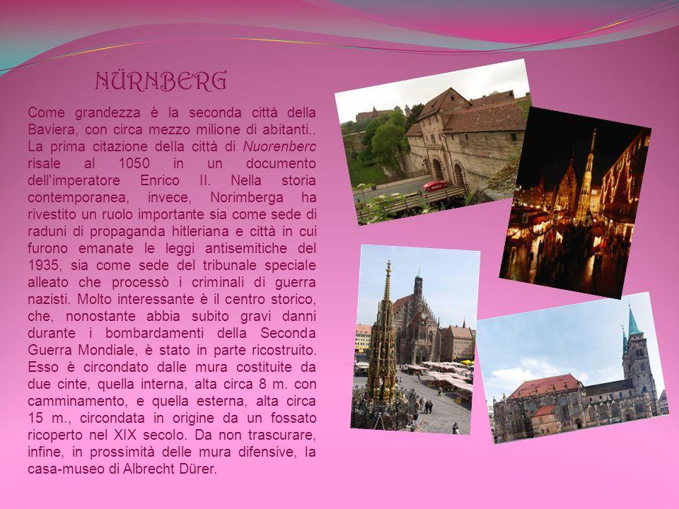 NÜRNBERG Come grandezza è la seconda città della Baviera, con circa mezzo milione di abitanti..