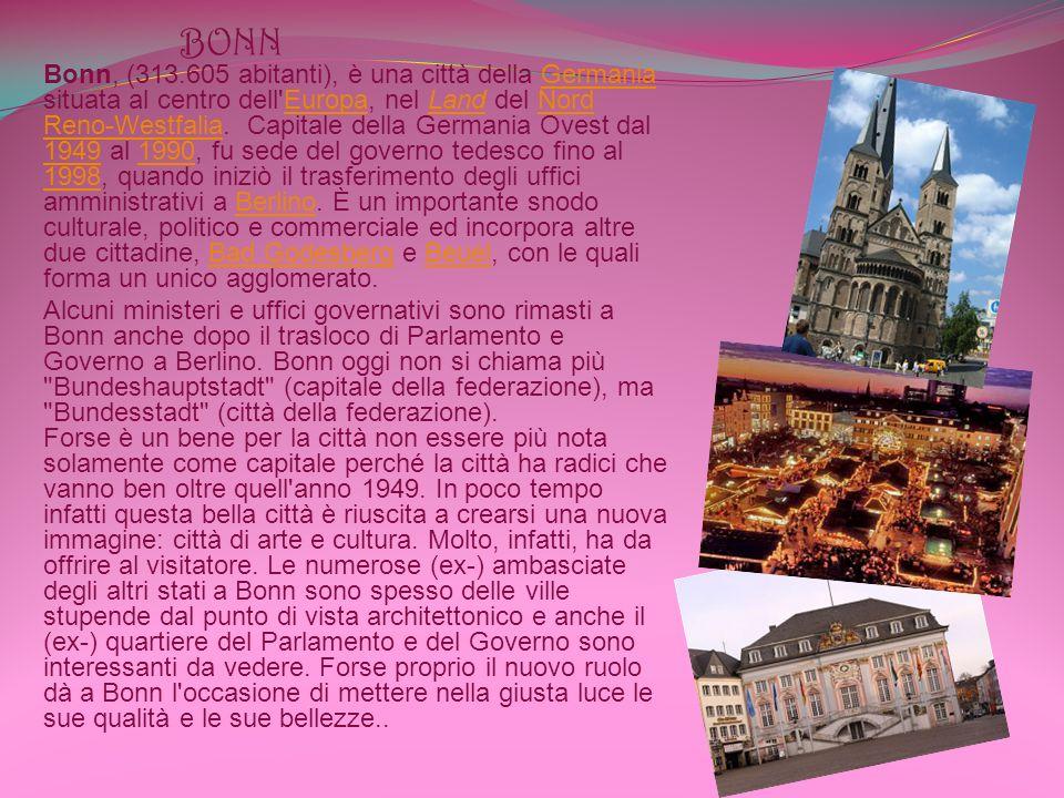 BONN Bonn, (313.605 abitanti), è una città della Germania situata al centro dell Europa, nel Land del Nord Reno-Westfalia.