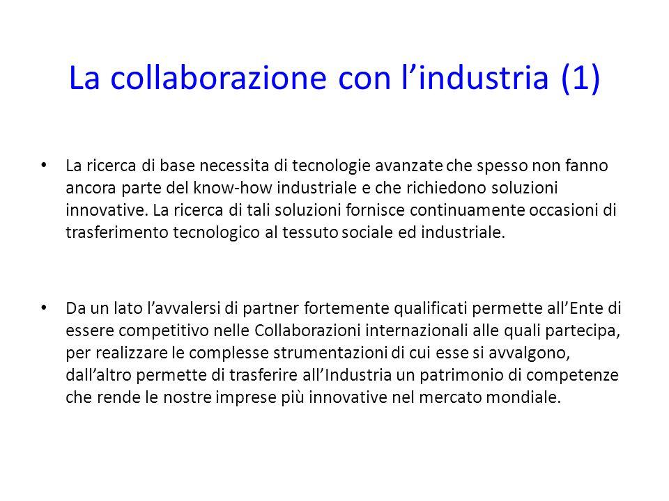 La collaborazione con lindustria (2) La ricerca tecnologica dell INFN, finalizzata alla realizzazione di esperimenti avanzati, e motivata dalla necessità di sviluppare nuovi metodi di accelerazione e rivelazione di particelle, nuovi metodi per l acquisizione e l analisi dei dati.