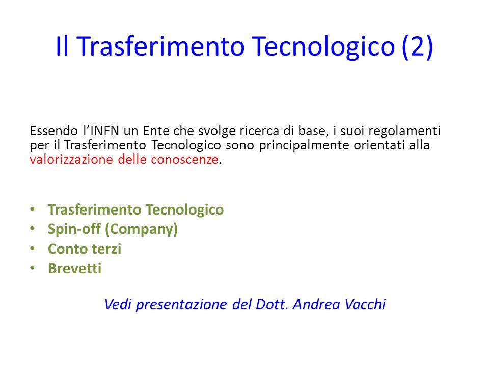 Il Trasferimento Tecnologico (2) Essendo lINFN un Ente che svolge ricerca di base, i suoi regolamenti per il Trasferimento Tecnologico sono principalm