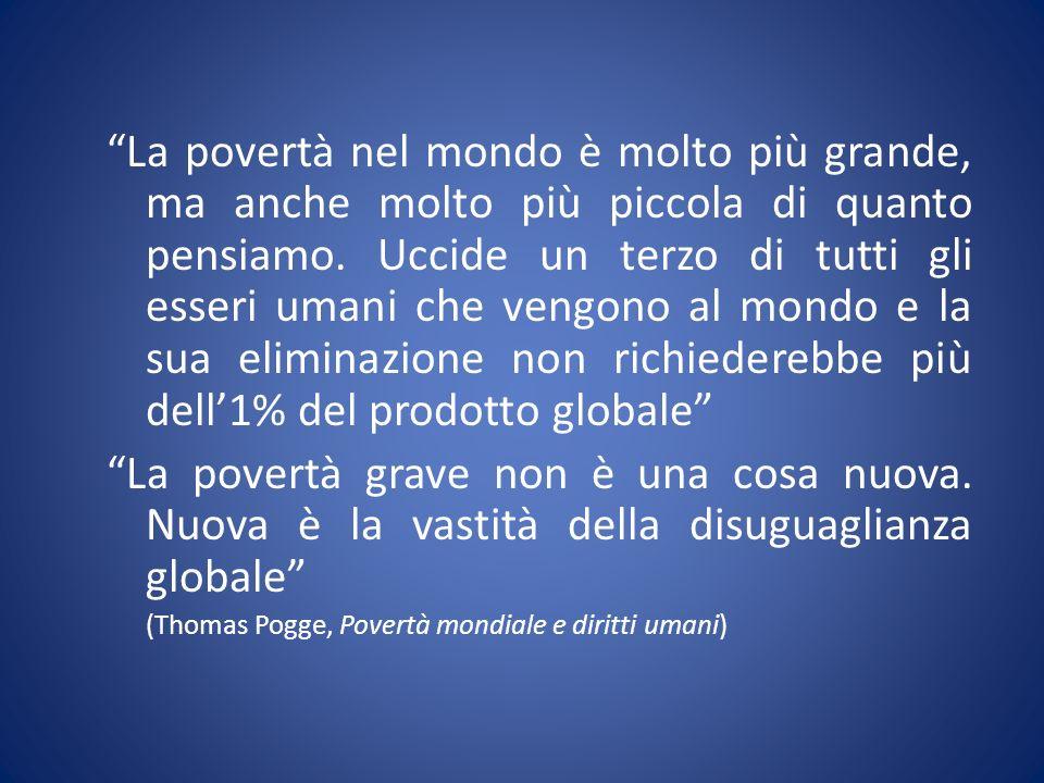 La povertà nel mondo è molto più grande, ma anche molto più piccola di quanto pensiamo. Uccide un terzo di tutti gli esseri umani che vengono al mondo
