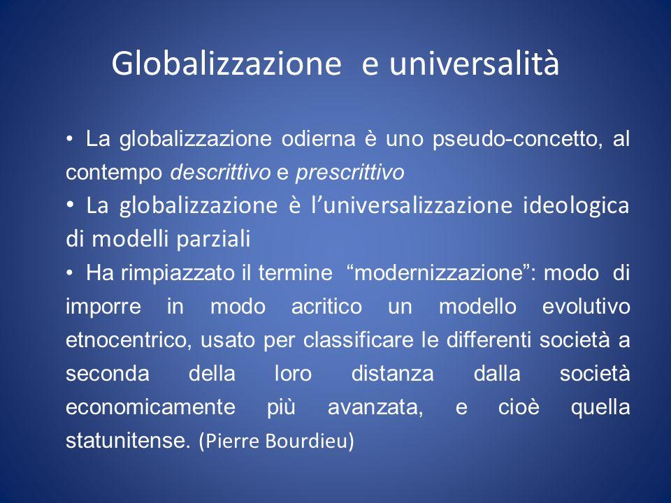 Globalizzazione e universalità La globalizzazione odierna è uno pseudo-concetto, al contempo descrittivo e prescrittivo La globalizzazione è luniversa