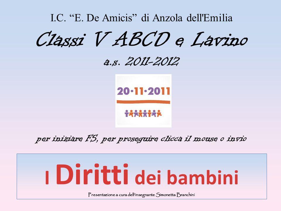 I.C. E. De Amicis di Anzola dell'Emilia Classi V ABCD e Lavino a.s. 2011-2012 per iniziare F5, per proseguire clicca il mouse o invio I Diritti dei ba