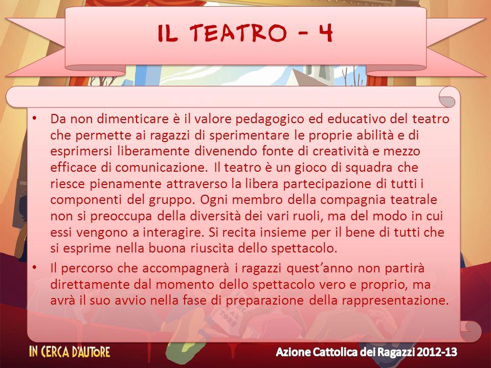 IL TEATRO - 4 Da non dimenticare è il valore pedagogico ed educativo del teatro che permette ai ragazzi di sperimentare le proprie abilità e di esprim
