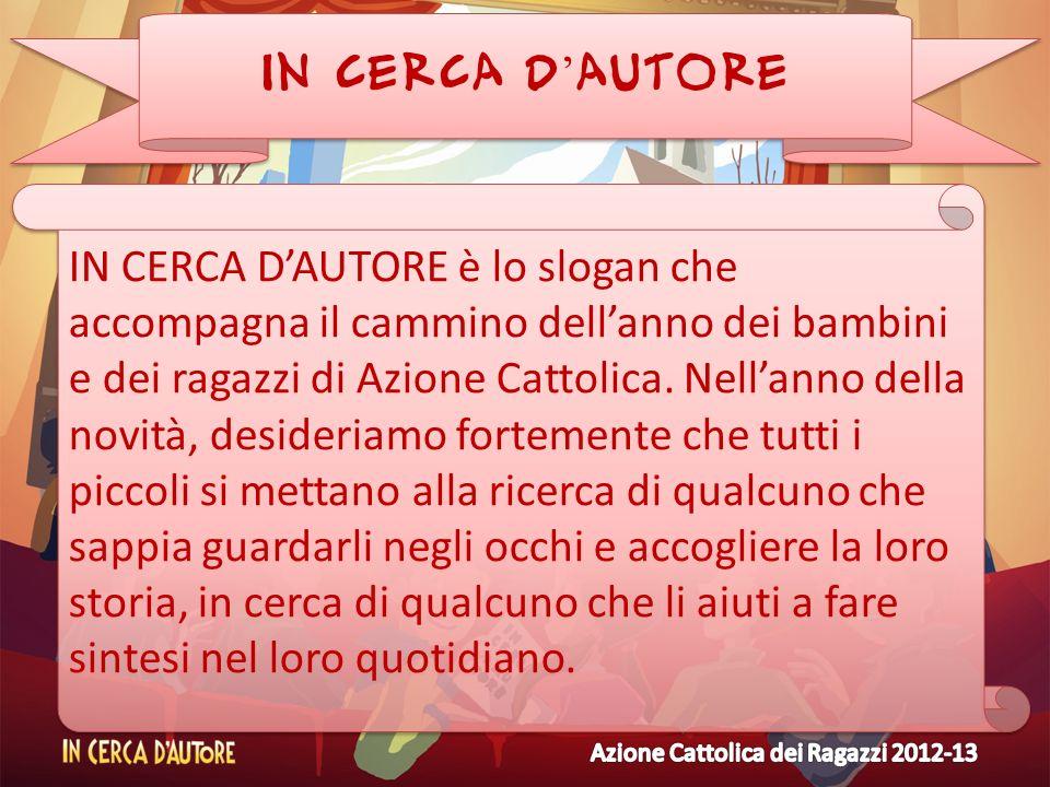 IN CERCA D AUTORE IN CERCA DAUTORE è lo slogan che accompagna il cammino dellanno dei bambini e dei ragazzi di Azione Cattolica. Nellanno della novità