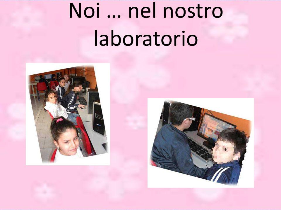 Noi … nel nostro laboratorio