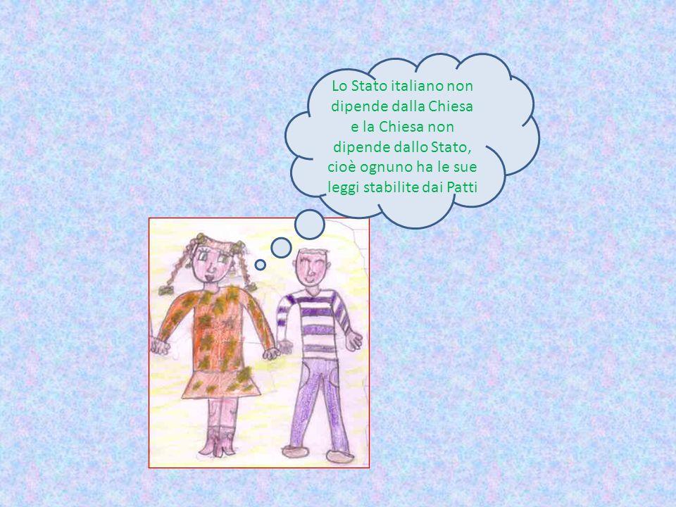 Lo Stato italiano non dipende dalla Chiesa e la Chiesa non dipende dallo Stato, cioè ognuno ha le sue leggi stabilite dai Patti