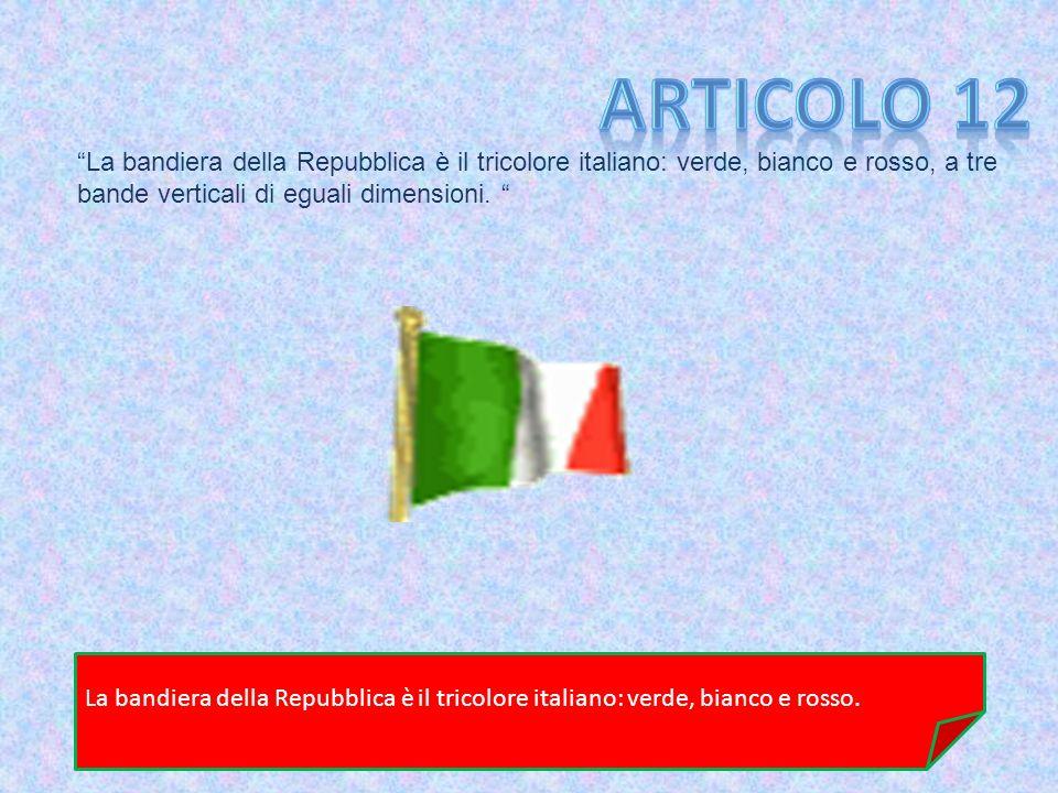 La bandiera della Repubblica è il tricolore italiano: verde, bianco e rosso, a tre bande verticali di eguali dimensioni. La bandiera della Repubblica