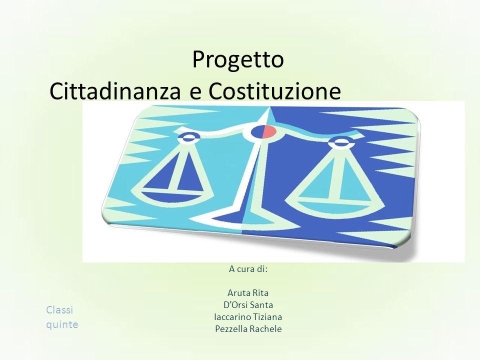 Progetto Cittadinanza e Costituzione A cura di: Aruta Rita DOrsi Santa Iaccarino Tiziana Pezzella Rachele Classi quinte