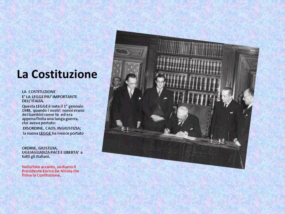 La Costituzione LA COSTITUZIONE E LA LEGGE PIU IMPORTANTE DELLITALIA. Questa LEGGE è nata il 1° gennaio 1948, quando i nostri nonni erano dei bambini