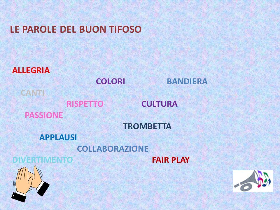 LE PAROLE DEL BUON TIFOSO ALLEGRIA COLORI BANDIERA CANTI RISPETTO CULTURA PASSIONE TROMBETTA APPLAUSI COLLABORAZIONE DIVERTIMENTO FAIR PLAY