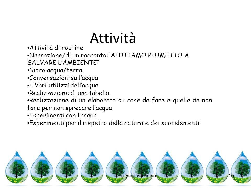 Attività La Sala Veronica15 Attività di routine Narrazione/di un racconto:AIUTIAMO PIUMETTO A SALVARE LAMBIENTE Gioco acqua/terra Conversazioni sullac
