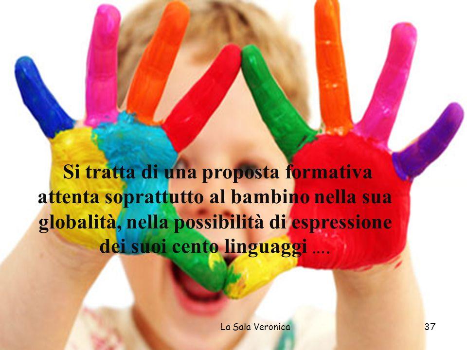 37 Si tratta di una proposta formativa attenta soprattutto al bambino nella sua globalità, nella possibilità di espressione dei suoi cento linguaggi ….