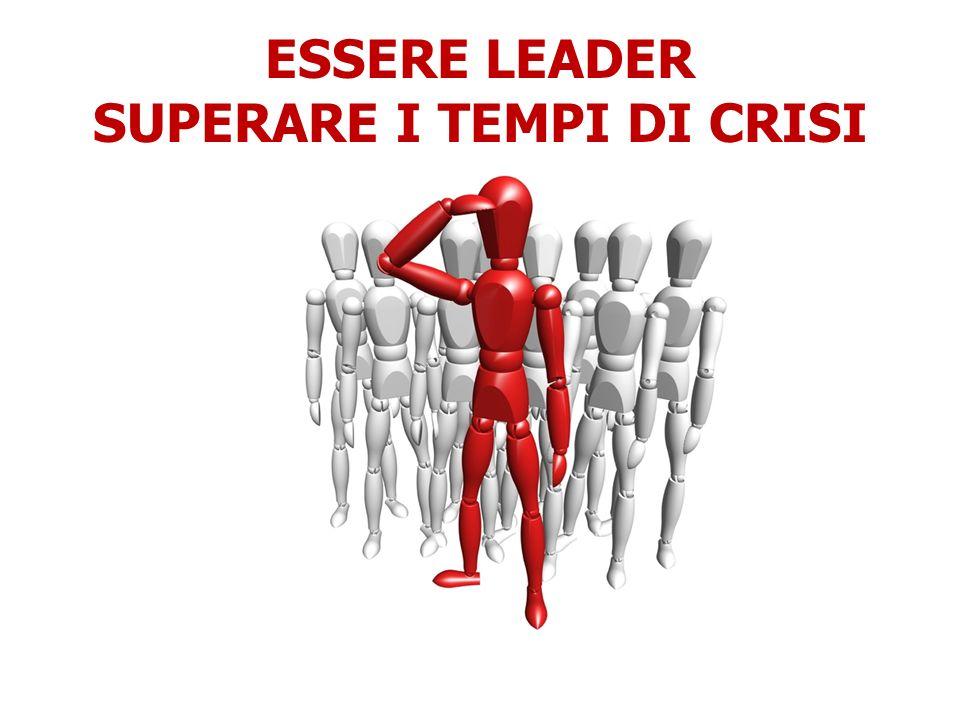 ESSERE LEADER SUPERARE I TEMPI DI CRISI