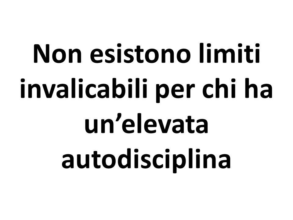 Non esistono limiti invalicabili per chi ha unelevata autodisciplina