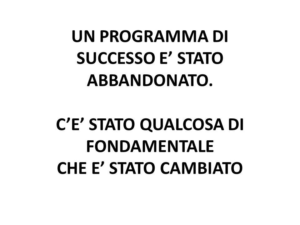 UN PROGRAMMA DI SUCCESSO E STATO ABBANDONATO.