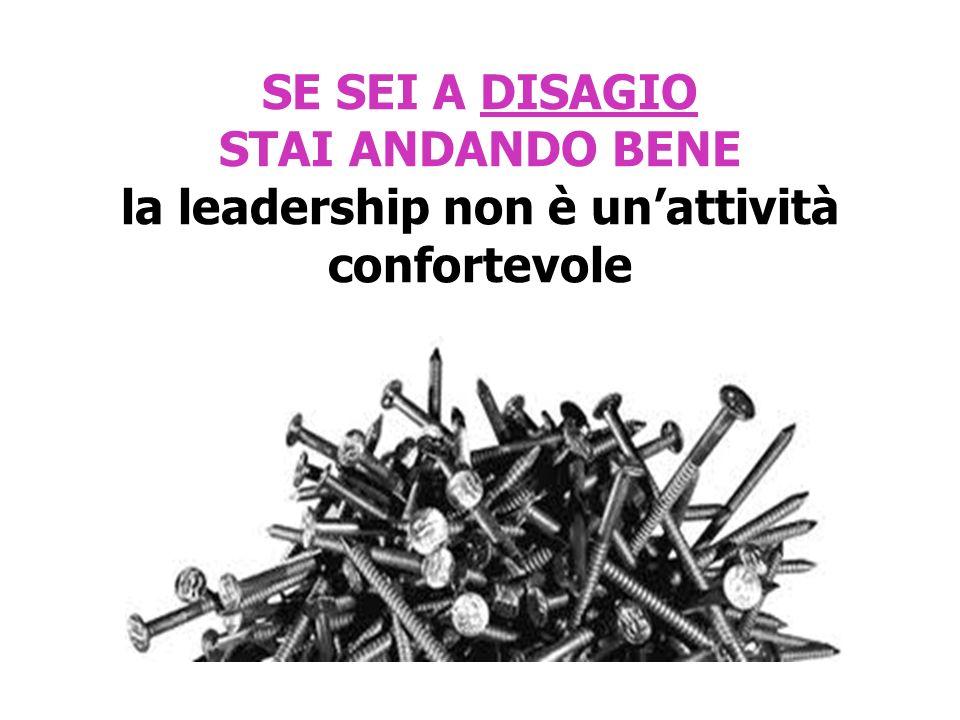 SE SEI A DISAGIO STAI ANDANDO BENE la leadership non è unattività confortevole