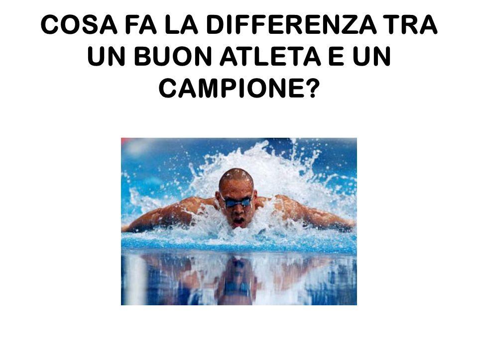 COSA FA LA DIFFERENZA TRA UN BUON ATLETA E UN CAMPIONE