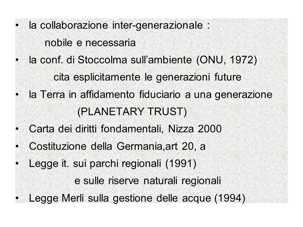 la collaborazione inter-generazionale : nobile e necessaria la conf. di Stoccolma sullambiente (ONU, 1972) cita esplicitamente le generazioni future l