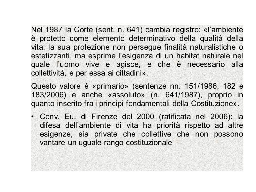 Nel 1987 la Corte (sent. n. 641) cambia registro: «lambiente è protetto come elemento determinativo della qualità della vita: la sua protezione non pe