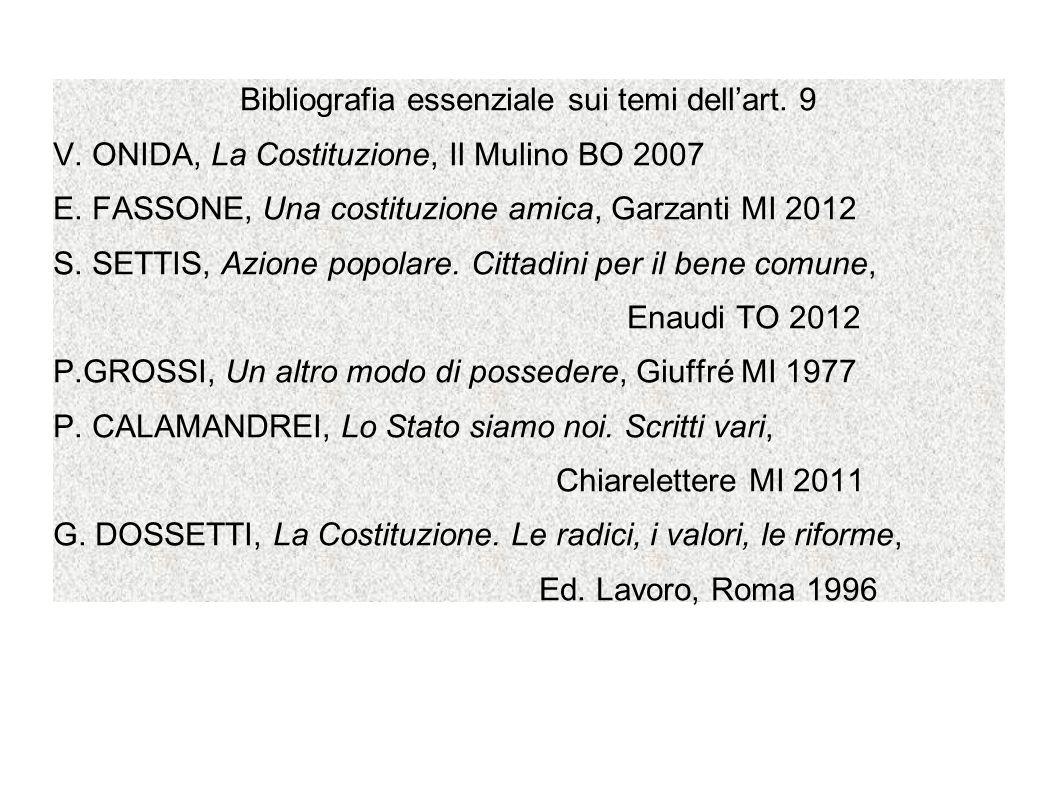 Bibliografia essenziale sui temi dellart. 9 V. ONIDA, La Costituzione, Il Mulino BO 2007 E. FASSONE, Una costituzione amica, Garzanti MI 2012 S. SETTI